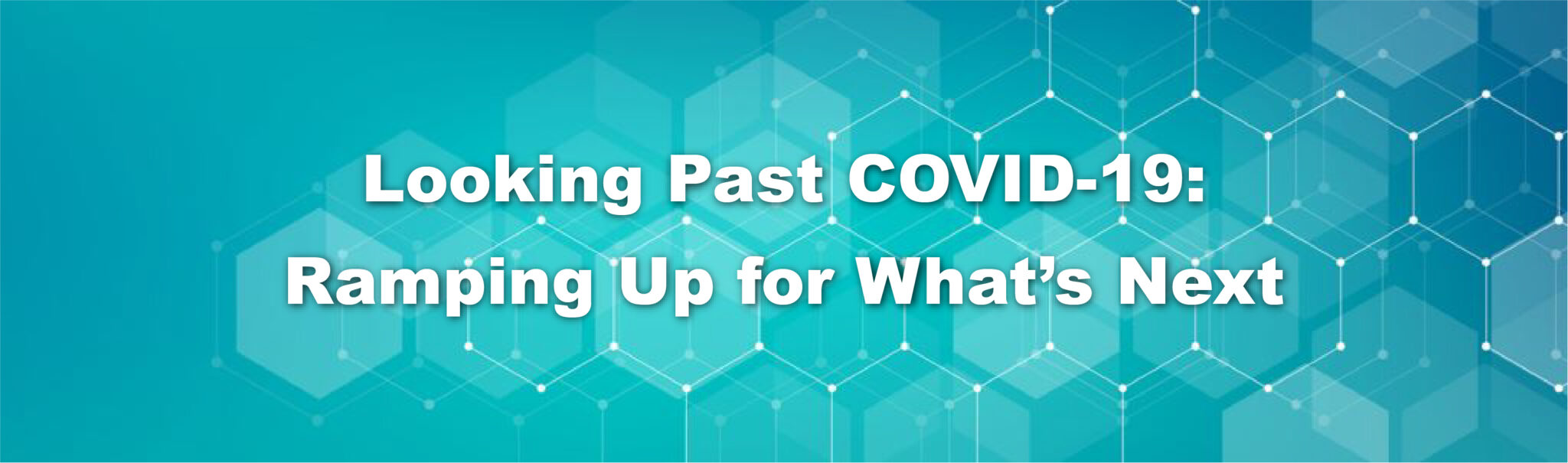 Looking Past COVID-19: Ramping Up for What's Next